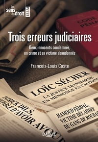 Trois erreurs judiciaires- Deux innocents condamnés, un crime et sa victime abandonnés - François-Louis Coste |