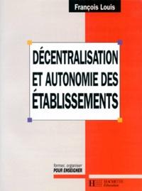François Louis - DECENTRALISATION ET AUTONOMIE DES ETABLISSEMENTS. - La mutation du système éducatif français.