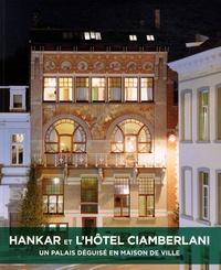 François Loyer et Vincent Heymans - Hankar et l'hôtel Ciamberlani - Un palais déguisé en maison de ville.
