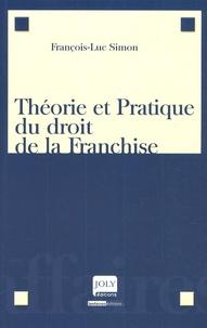 François-Luc Simon - Théorie et Pratique du droit de la Franchise.