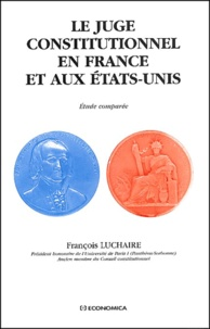 Le juge constitutionnel en France et aux Etats-Unis. Etude comparée - François Luchaire |