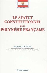 François Luchaire - Le statut constitutionnel de la Polynésie française.