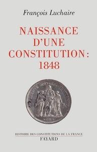 François Luchaire - Naissance d'une Constitution : 1848.