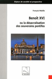 François Mabille - Benoît XVI ou la désacralisation des souverains pontifes.