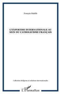 François Mabille - L'EXPERTISE INTERNATIONALE AU SEIN DU CATHOLICISME FRANÇAIS.