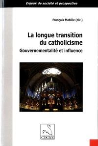 François Mabille - La longue transition du catholicisme - Gouvernementalité et influence.