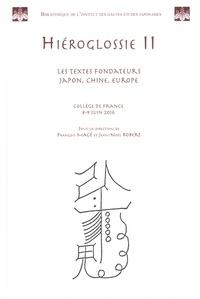 François Macé et Jean-Noël Robert - Hiéroglossie - Volume 2, Les textes fondateurs Japon, Chine, Europe - Collège de France 8-9 juin 2016.