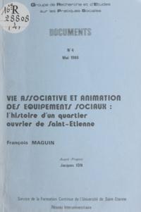 François Maguin et Jacques Ion - Vie associative et animation des équipements sociaux - L'histoire d'un quartier ouvrier de Saint-Étienne.