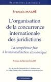 François Mailhé - L'organisation de la concurrence internationale des juridictions - La compétence face à la mondialisation économique.