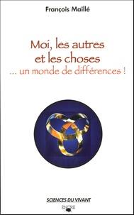 François Maillé - Moi, les autres et les choses - Un monde de différences !.