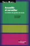 François Mairesse et Anne Monjaret - Accueillir et surveiller - Les métiers du gardien de musée.