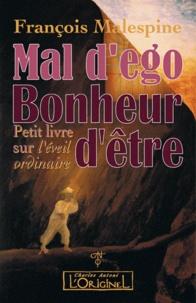 François Malespine - Mal d'Ego, bonheur d'être - Petit livre sur l'éveil ordinaire.