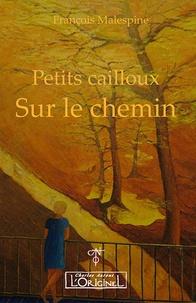 François Malespine - Petits cailloux sur le chemin.
