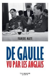 François Malye - De Gaulle vu par les anglais - Nouvelle édition 2020.