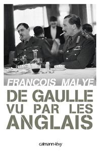 François Malye - De Gaulle vu par les anglais.