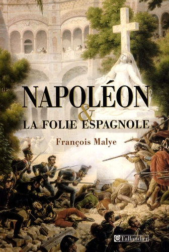 François Malye - Napoléon et la folie espagnole.