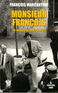 François Marcantoni et Serge Garde - Monsieur François - Le milieu et moi, de A à Z.