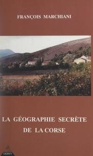 François Marchiani et Geneviève Dubois - La géographie secrète de la Corse.