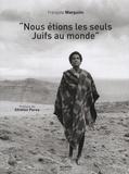 François Margolin - Nous étions les seuls Juifs au monde - Les Juifs d'Ethiopie, de Gondar à Jérusalem.