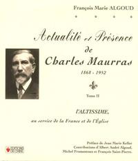 François-Marie Algoud - Actualité et présence de Charles Mauras 1868-1952 - Tome 2, L'Altissime au service de la France et de l'Eglise.