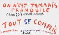 François-Marie Banier - On n'est jamais tranquille.