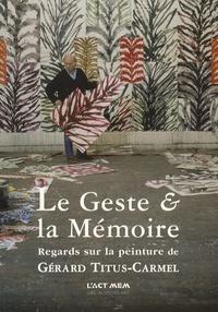 François-Marie Deyrolle - Le Geste et la Mémoire - Regards sur la peinture de Gérard Titus-Carmel.