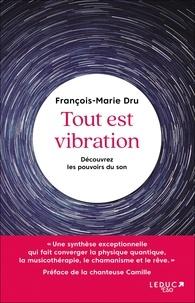 François-Marie Dru - Tout est vibration - Découvrez les pouvoirs du son.
