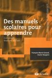 François-Marie Gérard et Xavier Roegiers - Des manuels scolaires pour apprendre - Concevoir, évaluer, utiliser.