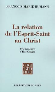 François-Marie Humann - La relation de l'Esprit-Saint au Christ - Une relecture d'Yves Congar.