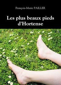 François-Marie Pailler - Les plus beaux pieds d'Hortense.