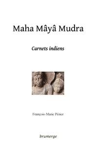 François-Marie Périer - Maha Mâyâ Mudra - Carnets indiens.