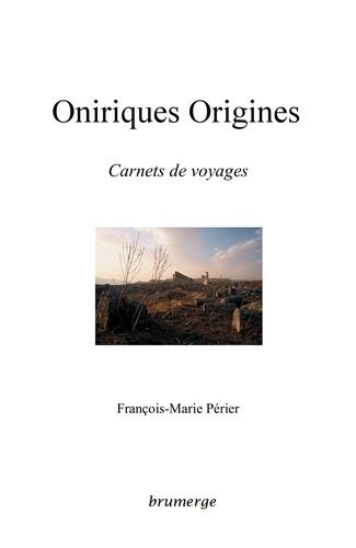 François-Marie Périer - Oniriques Origines - Carnets de voyages.