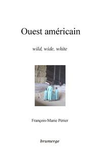 François-Marie Périer - Ouest américain - Wild, wide, white.