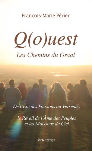 Q(o)uest, les Chemins du Graal Intégrale De l'Ere des Poissons au Verseau. Le Réveil de l'Ame des peuples et les Moissons du Ciel