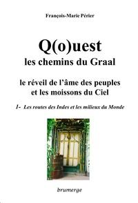 François-Marie Périer - Q(o)uest, les Chemins du Graal Tome 1 : La route des Indes et les milieux du Monde.