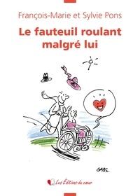 François-Marie Pons et Sylvie Pons - Le fauteuil roulant malgré lui.