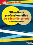François-Marie Trojani et Christian Montesinos - Situations professionnelles de sécurité privé et savoirs associés CAP Agent de sécurité.