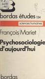 François Mariet et André Le Gall - Psychosociologie d'aujourd'hui.