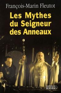 François-Marin Fleutot - Les mythes du Seigneur des Anneaux.