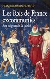 François-Marin Fleutot - Les Rois de France excommuniés - Aux origines de la laïcité.