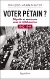 François-Marin Fleutot - Voter Pétain ? - Députés et sénateurs sous la Collaboration (1940-1944).