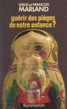 François Marland et Serge Marland - Guérir des pièges de notre enfance ? - À propos des psychothérapies émotionnelles.