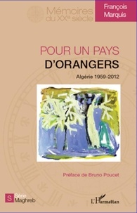 François Marquis - Pour un pays d'orangers - Algérie 1959-2012.