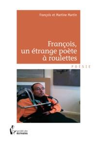 François Martin et Martine Martin - François, un étrange poète à roulettes.