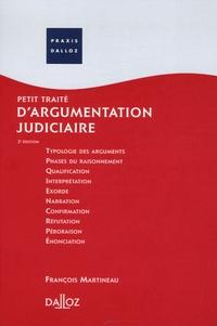 François Martineau - Petit traité d'argumentation judiciaire - Edition 2006.