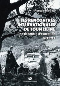 François Martinet - Les rencontres internationales de Toumliline - Une décennie d'exception (1956-1966).