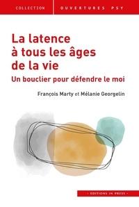 François Marty et Mélanie Georgelin - La latence à tous les âges de la vie - Un bouclier pour défendre le moi.