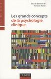 François Marty et Catherine Azoulay - Les grands concepts de la psychologie clinique.