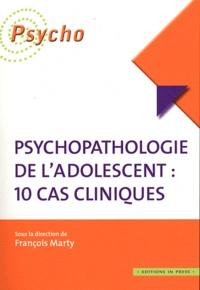 François Marty - Psychopathologie de l'adolescent : 10 cas cliniques.