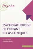 François Marty - Psychopathologie de l'enfant : 10 cas cliniques.